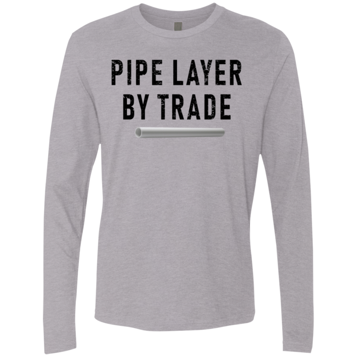 Pipe Layer By Trade Men's Long Sleeve Tee