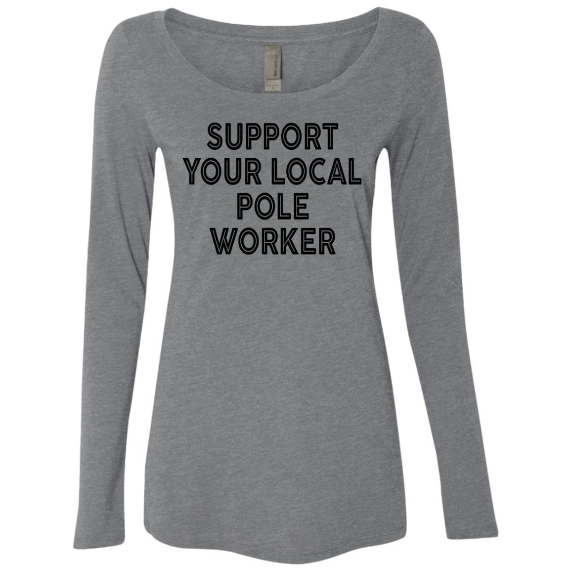 Support Your Local Pole Worker Women's Long Sleeve Tee