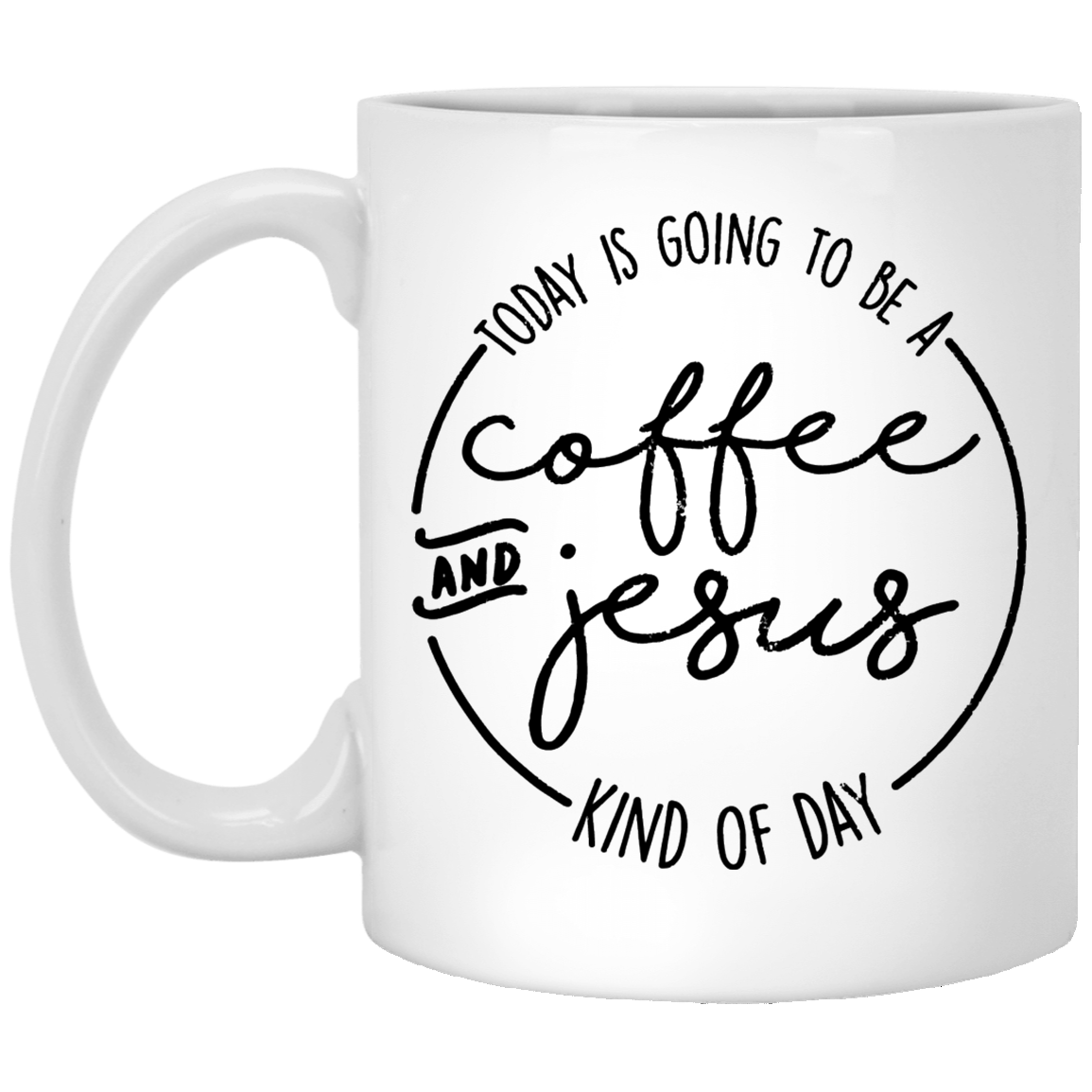 Coffee and Jesus Kind of Day 11 oz. White Coffee Mug