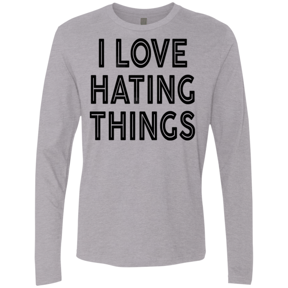 I Love Hating Things Men's Long Sleeve Tee