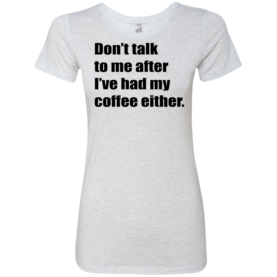 Don't talk to me after I've had my coffee either Women's Classic Tee