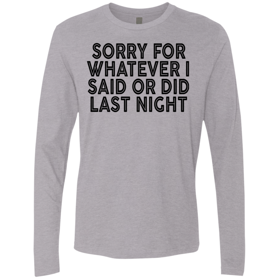 Sorry For Whatever I Said Or Did Last Night Men's Long Sleeve Tee