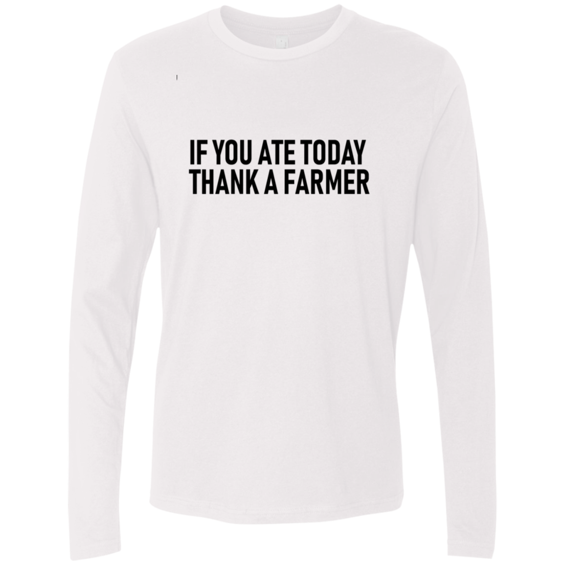 If You Eat Today Thank A Farmer Men's Long Sleeve Tee