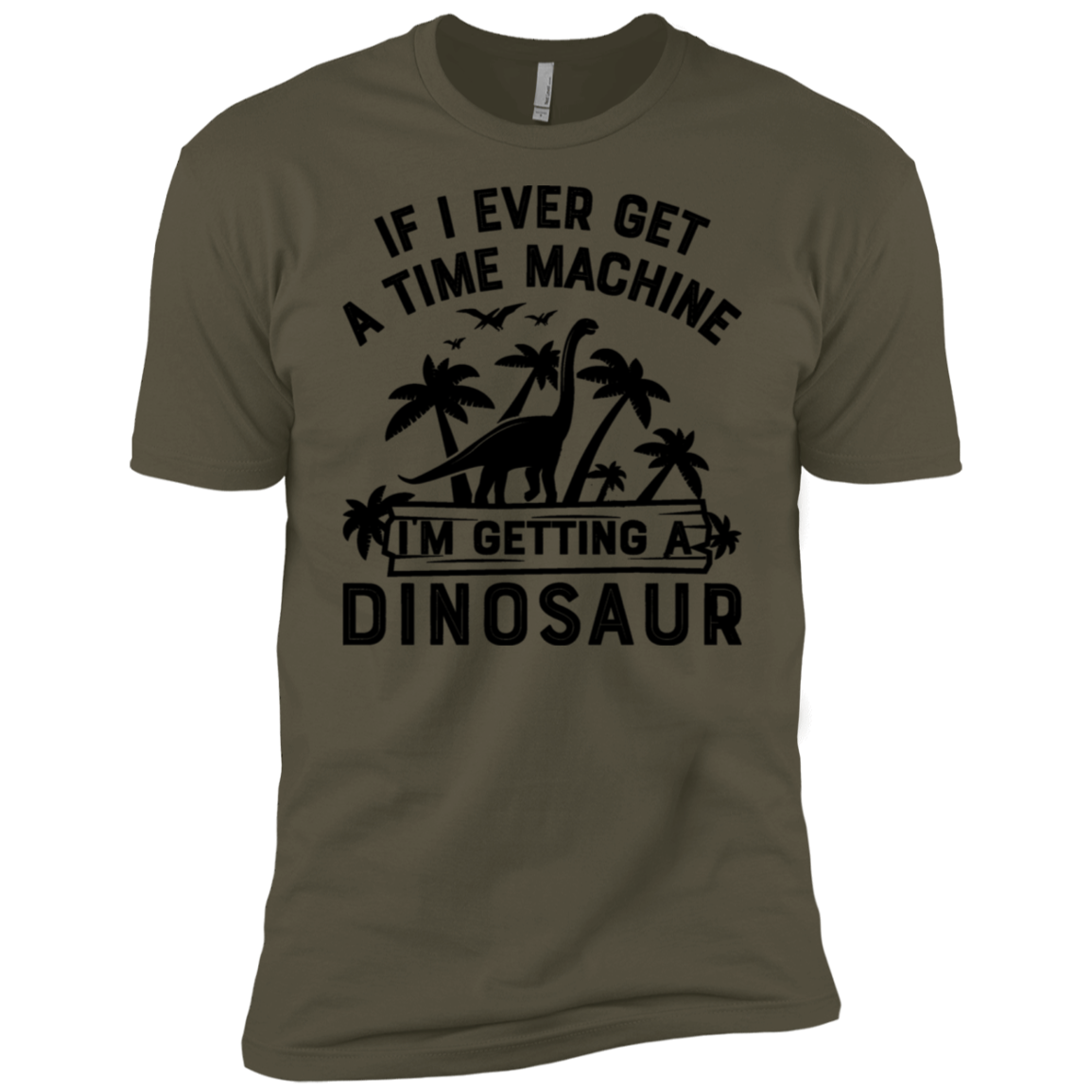 If I Ever Get A Time Machine I'm Getting A Dinosaur Men's Classic Tee