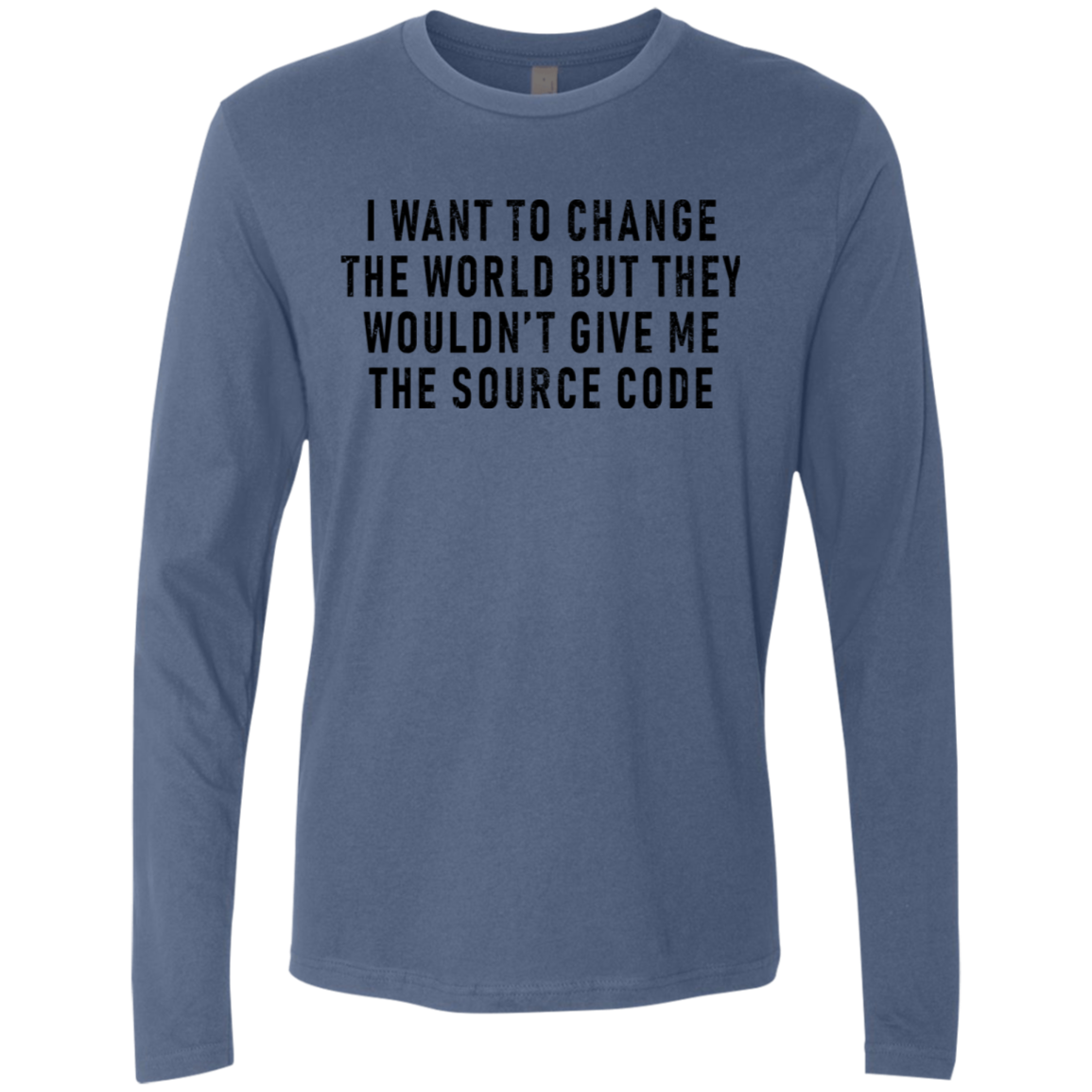 I Want To Change The World But They Won't Give Me The Source Code Men's Long Sleeve Tee