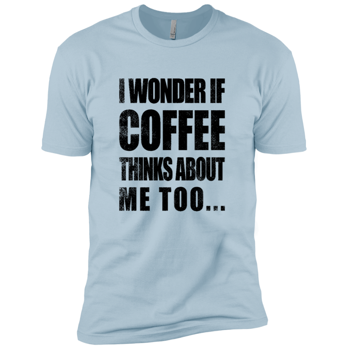 I Wonder If Coffee Thinks About Me Too Men's Classic Tee