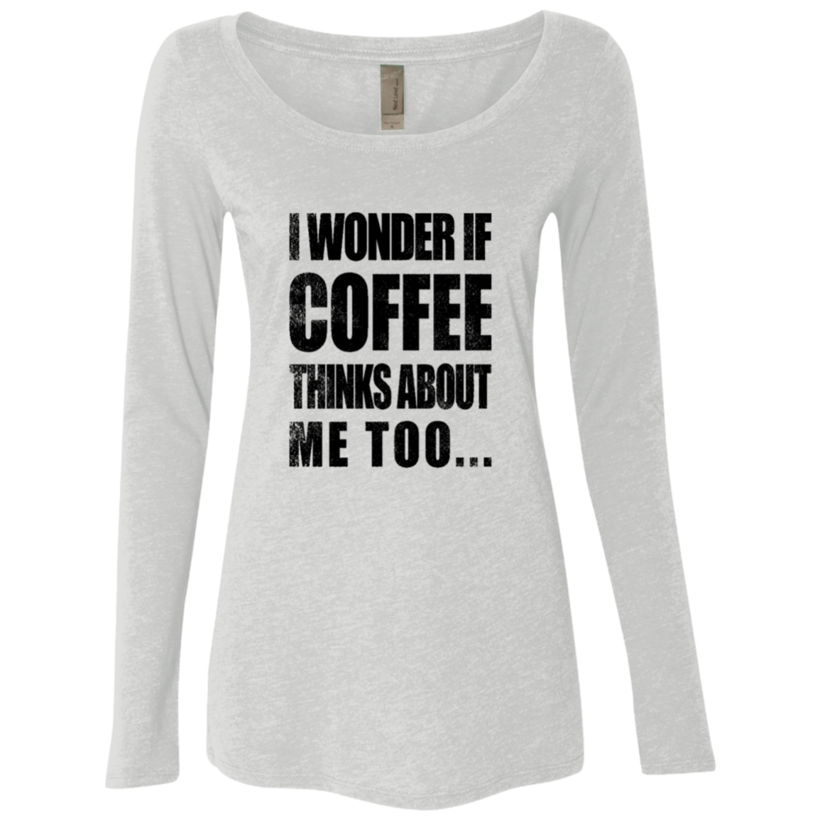 I Wonder If Coffee Thinks About Me Too Women's Long Sleeve Tee