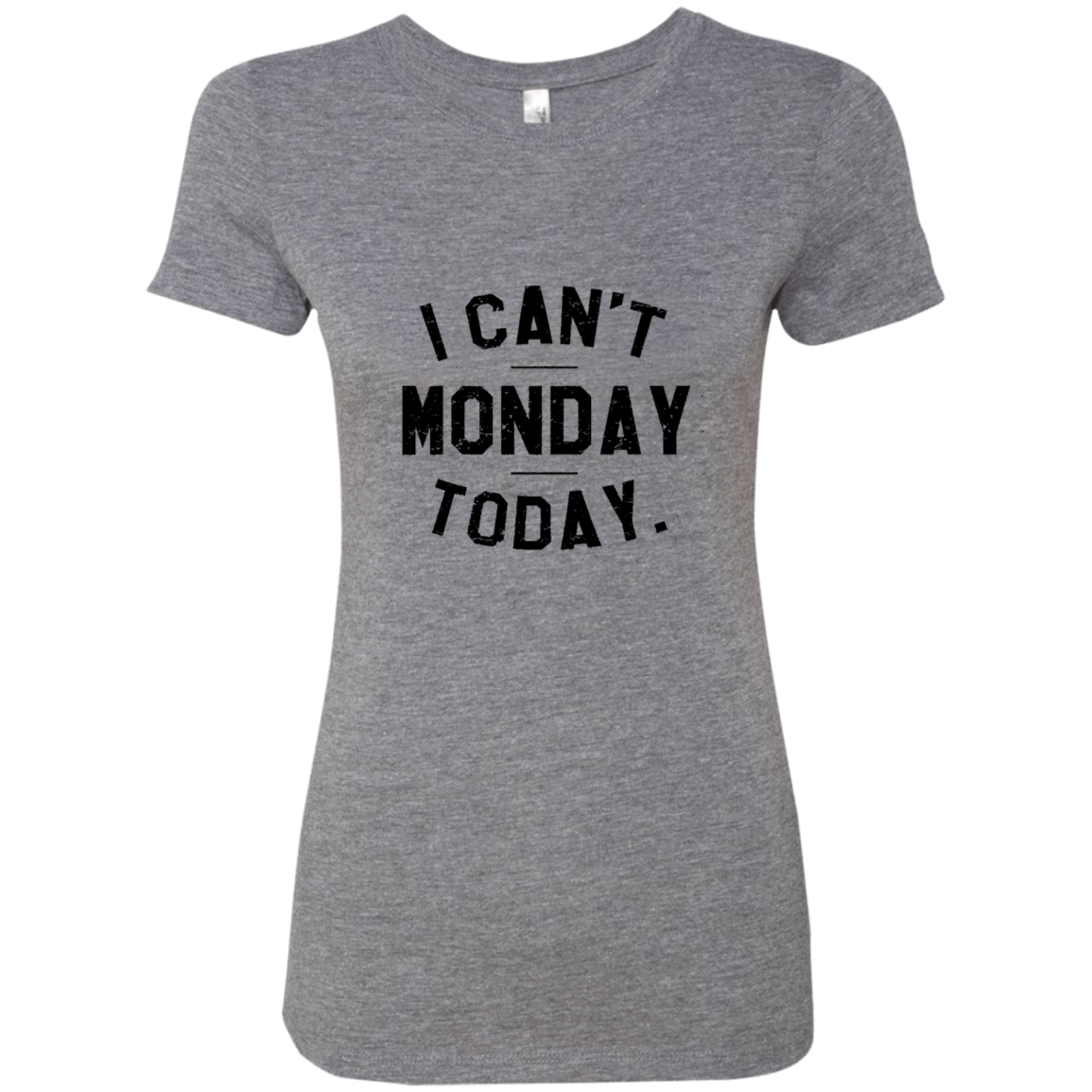 I Can't Monday Today Women's Classic Tee
