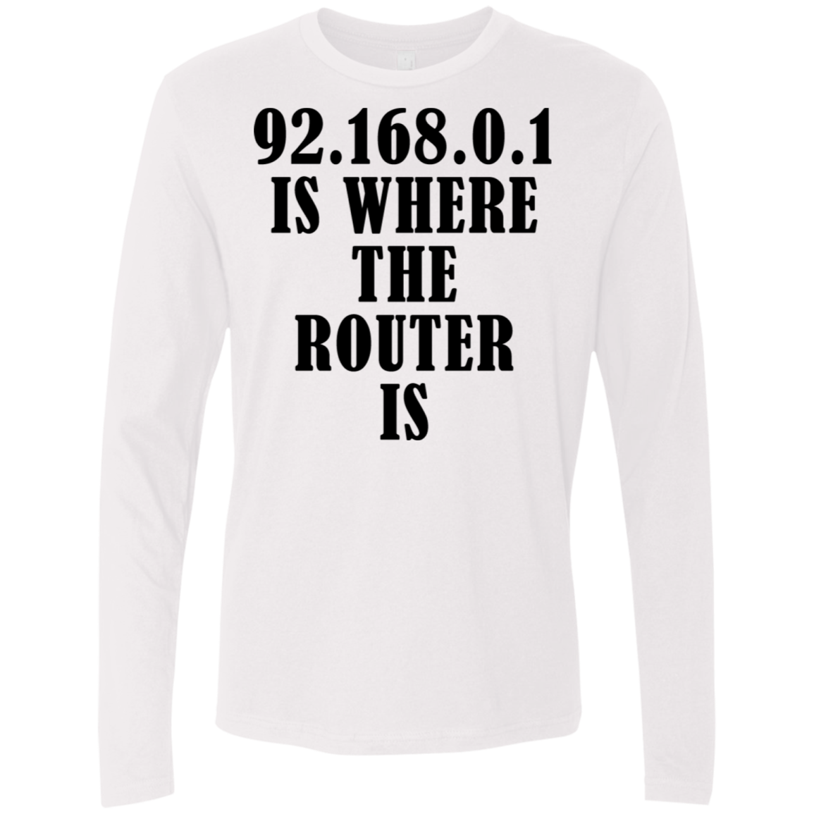 92.168.0.1 Is Where The Router Is Men's Long Sleeve Tee