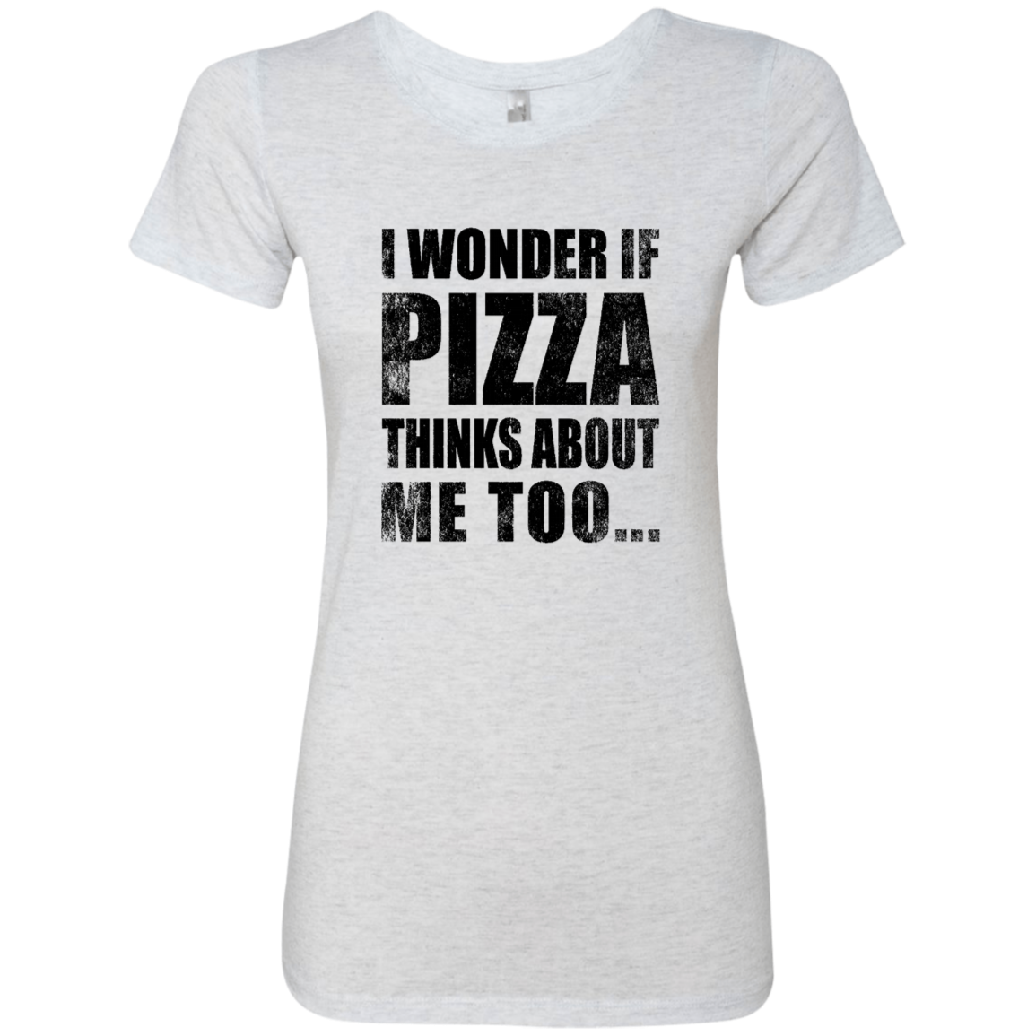I Wonder If Pizza Thinks About Me Too Women's Classic Tee