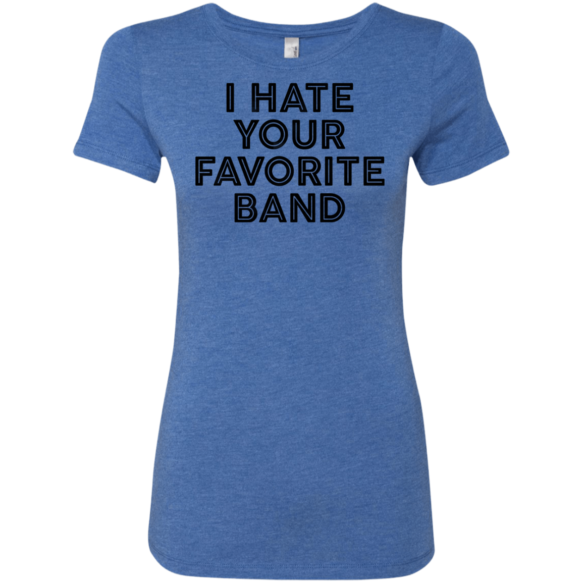 I Hate Your Favorite Band Women's Classic Tee