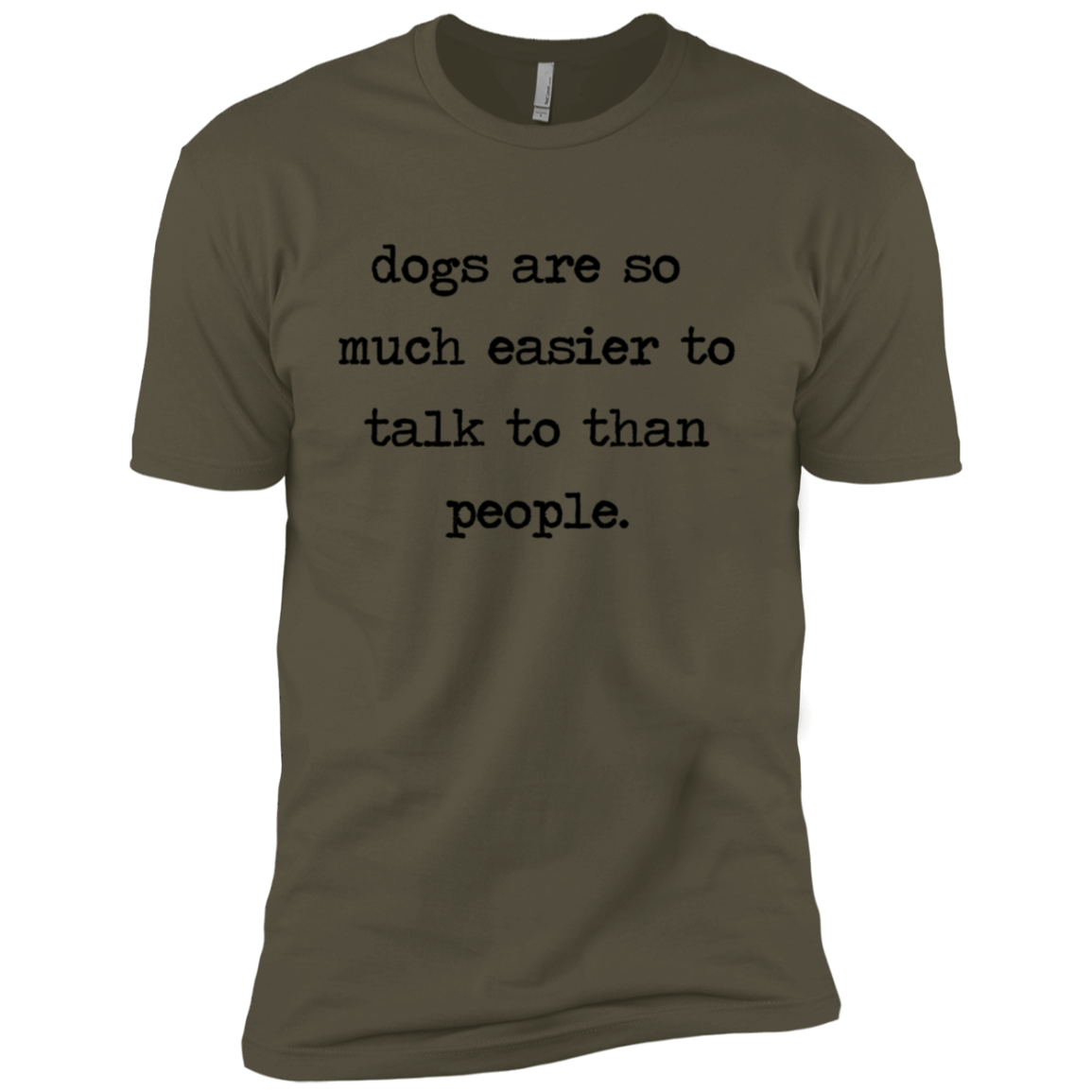 Dogs Are So Much Easier To Talk To Than People Men's Classic Tee