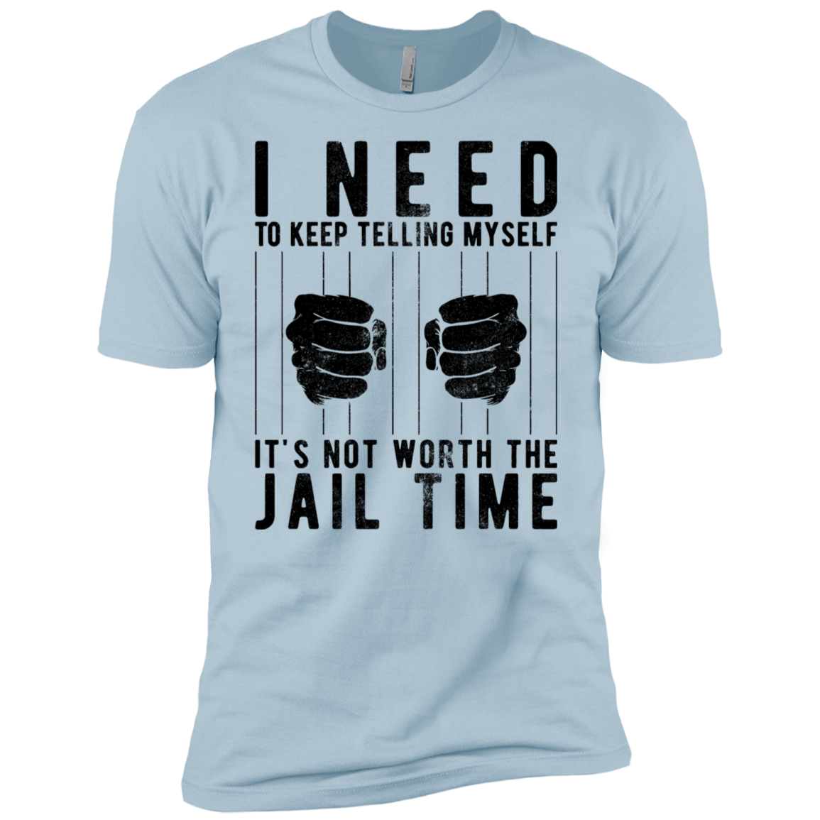 I Need To Keep Tellng Myself It's Not Worth The Jail Time Men's Classic Tee