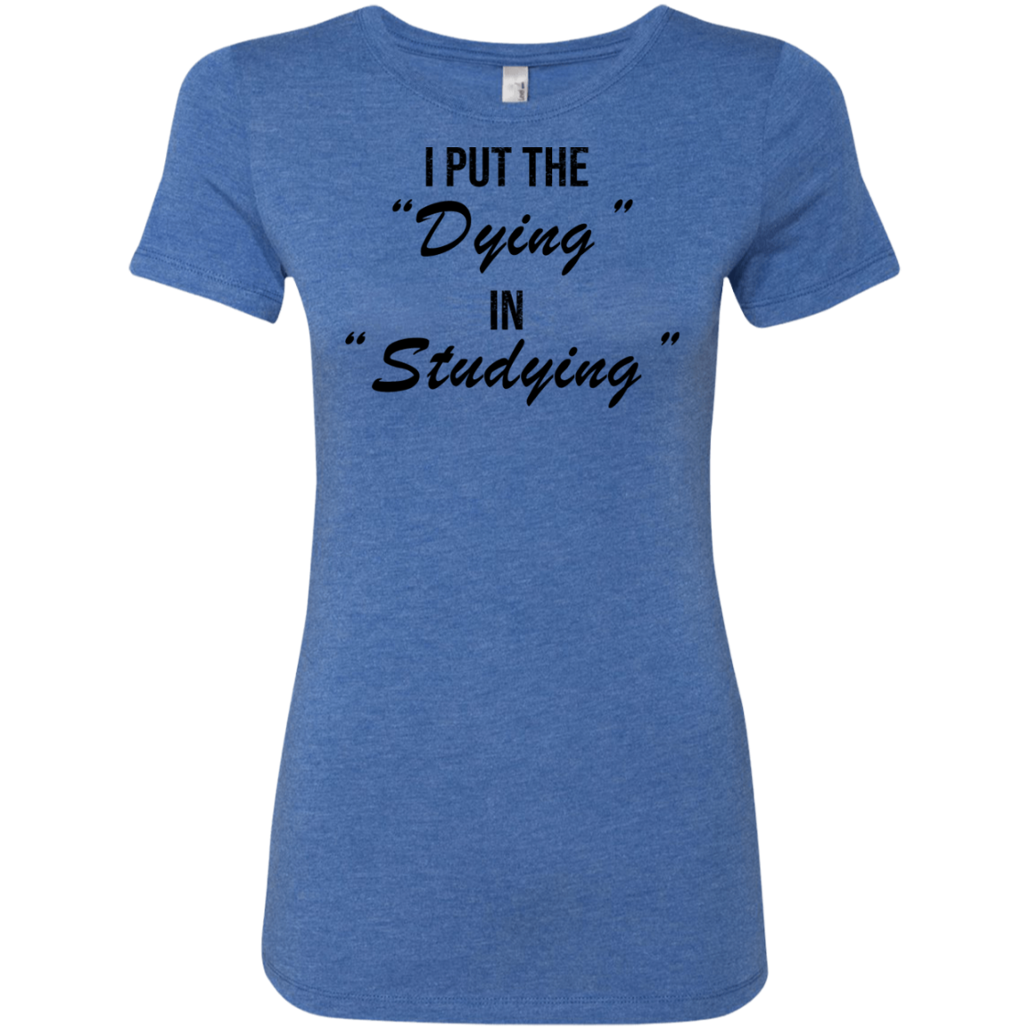 I Put The Dying In Studying Women's Classic Tee