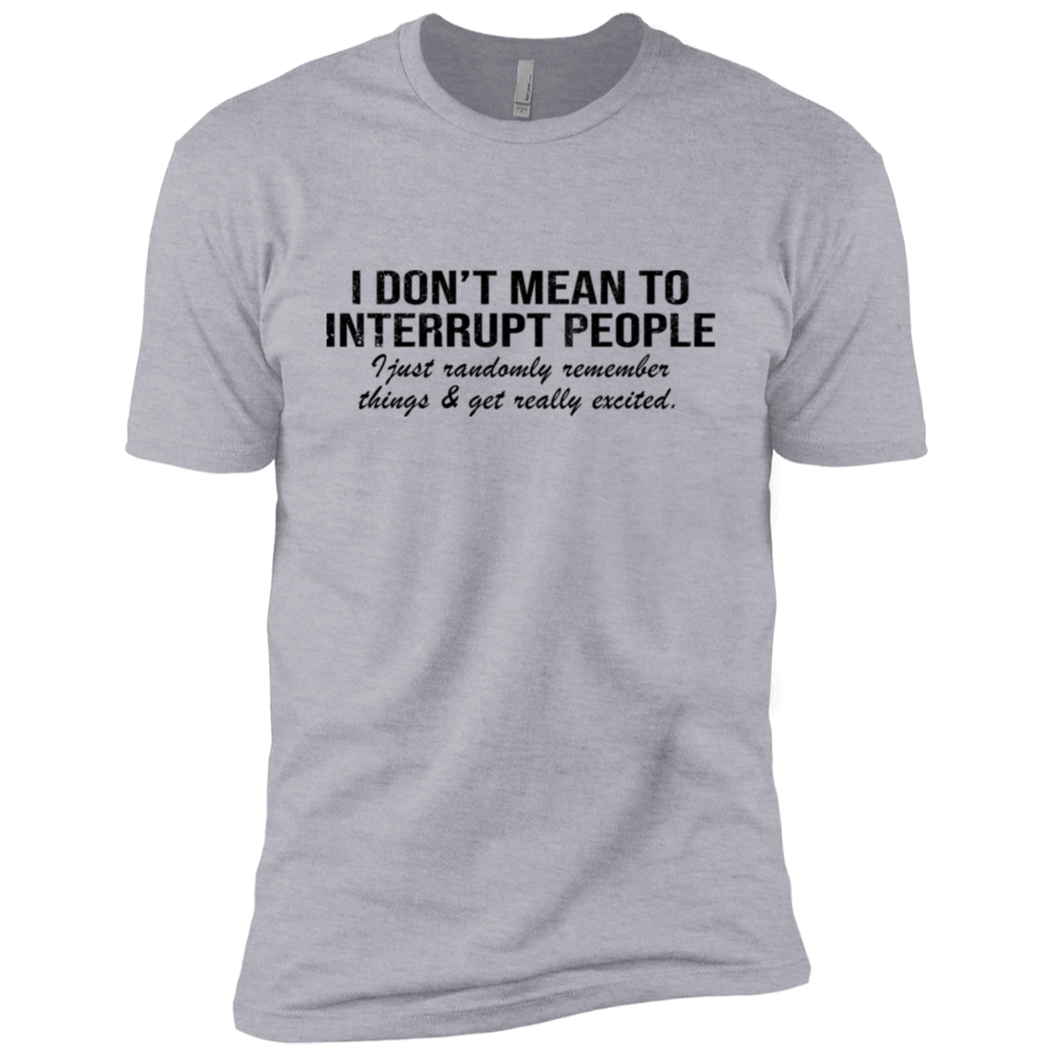 I Don't Mean To Interrupt People I Just Randomly Remember things Get Really Excited Men's Classic Tee