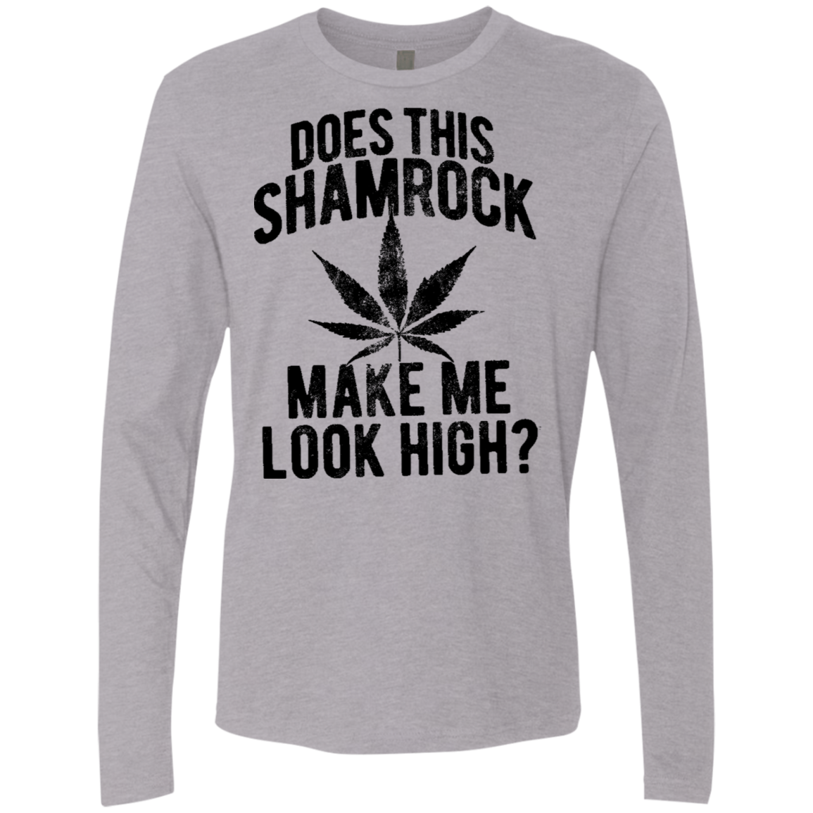 Does This Shamrock Make Me Look High Men's Long Sleeve Tee