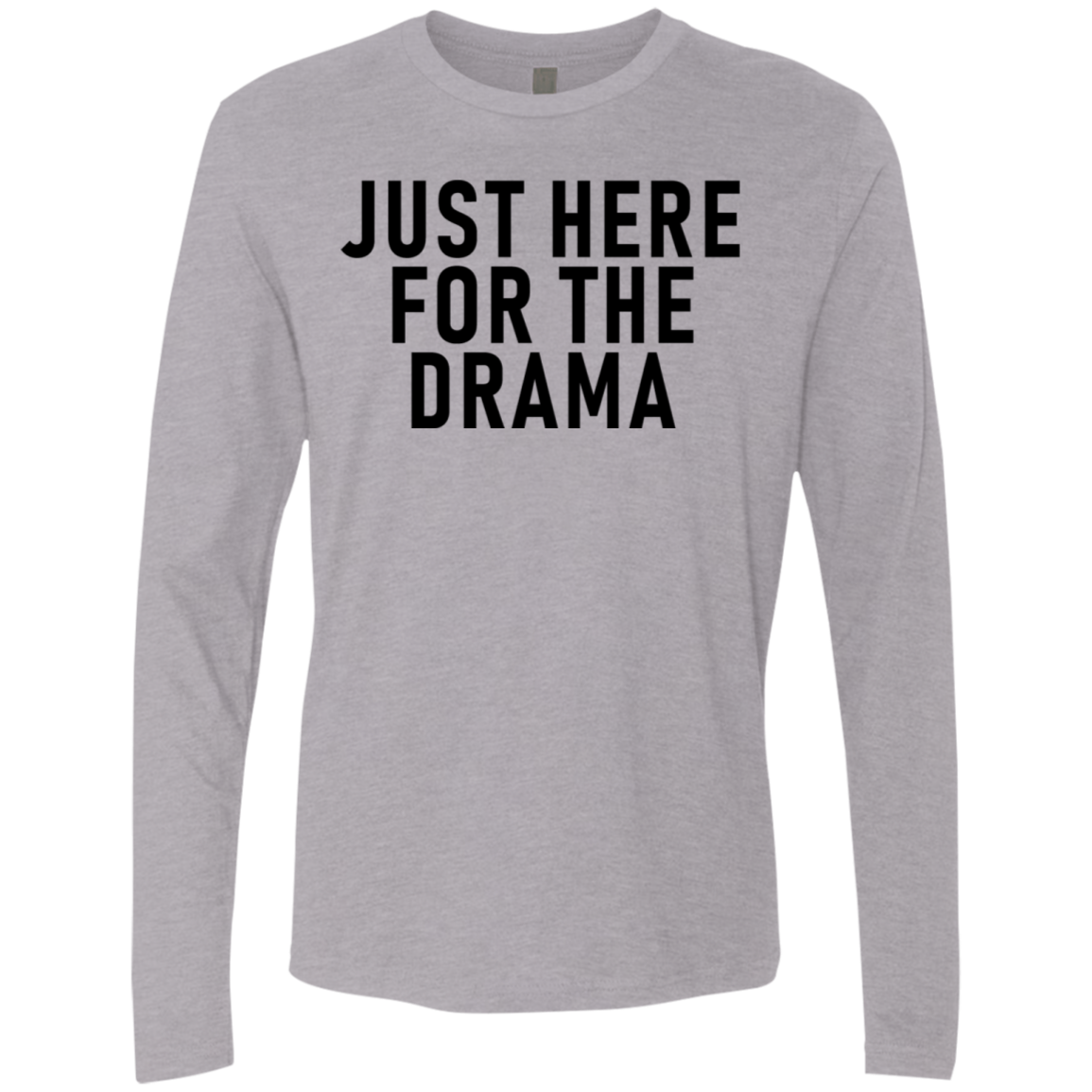 Just Here For The Drama Men's Long Sleeve Tee