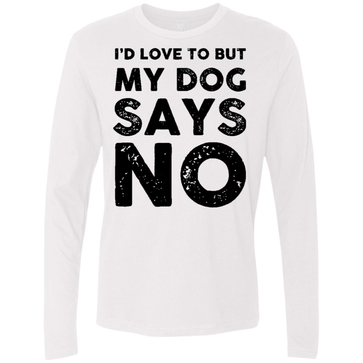 I'd Love To But My Dog Says No Men's Long Sleeve Tee