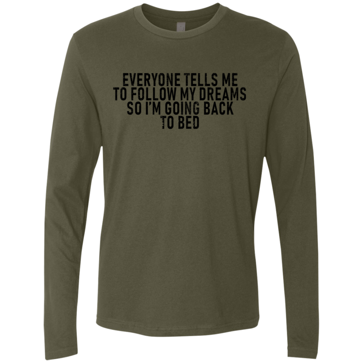 Everyone Tells Me To Follow My Dreams, So I'm Going Back To Bed Men's Long Sleeve Tee