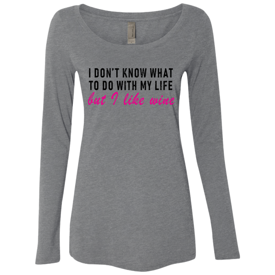 I Don't Know What To Do With My Life But I Like Wine Women's Long Sleeve Tee