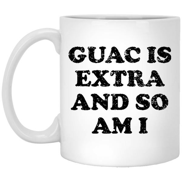 Guac Is Extra And So Am I 11 oz. White Coffee Mug