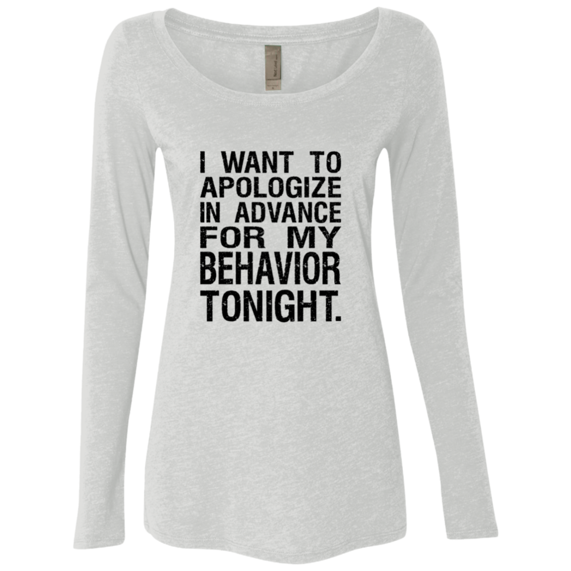 I Want To Apologise For My Behavior Tonight Women's Long Sleeve Tee