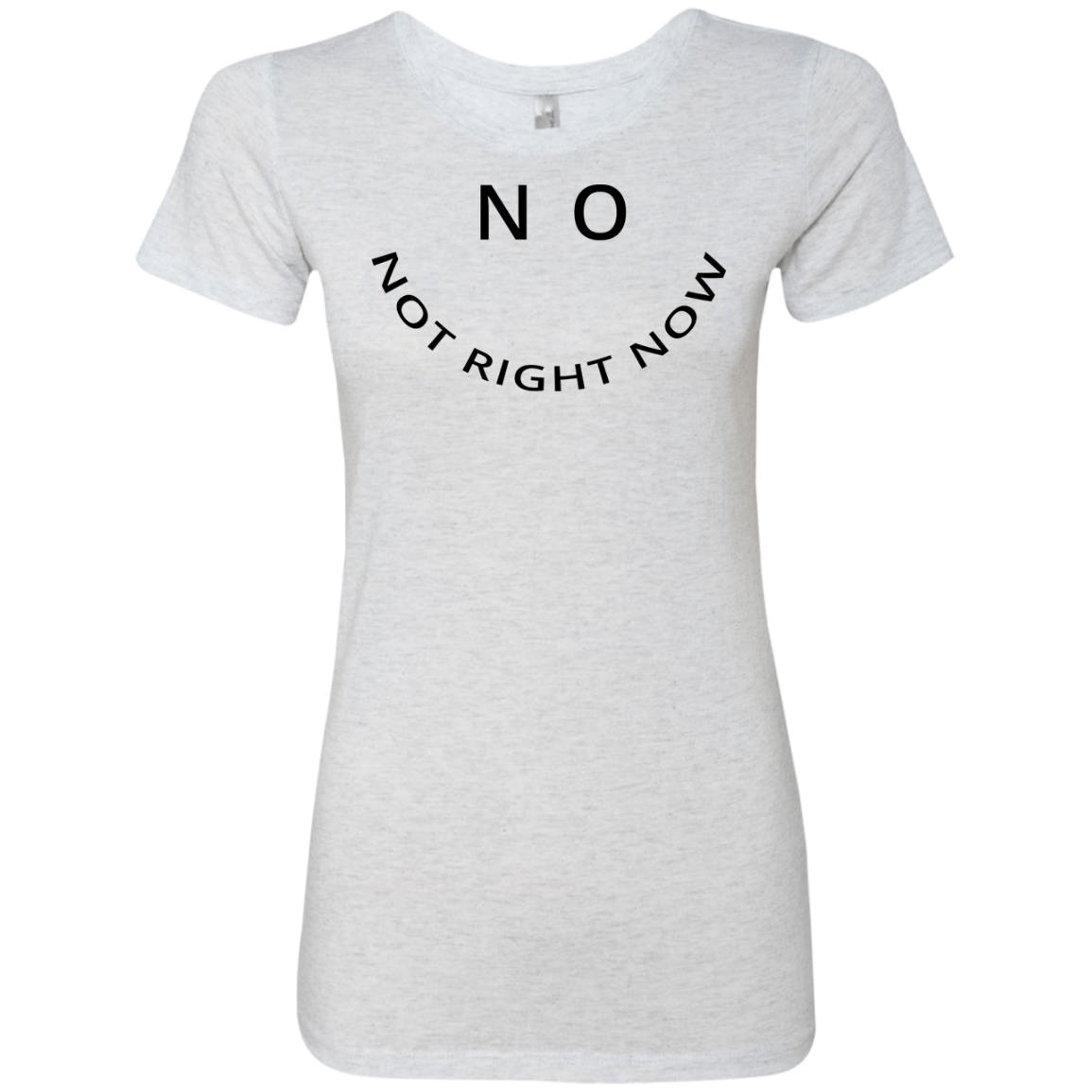 No Not Right Now Women's Classic Tee