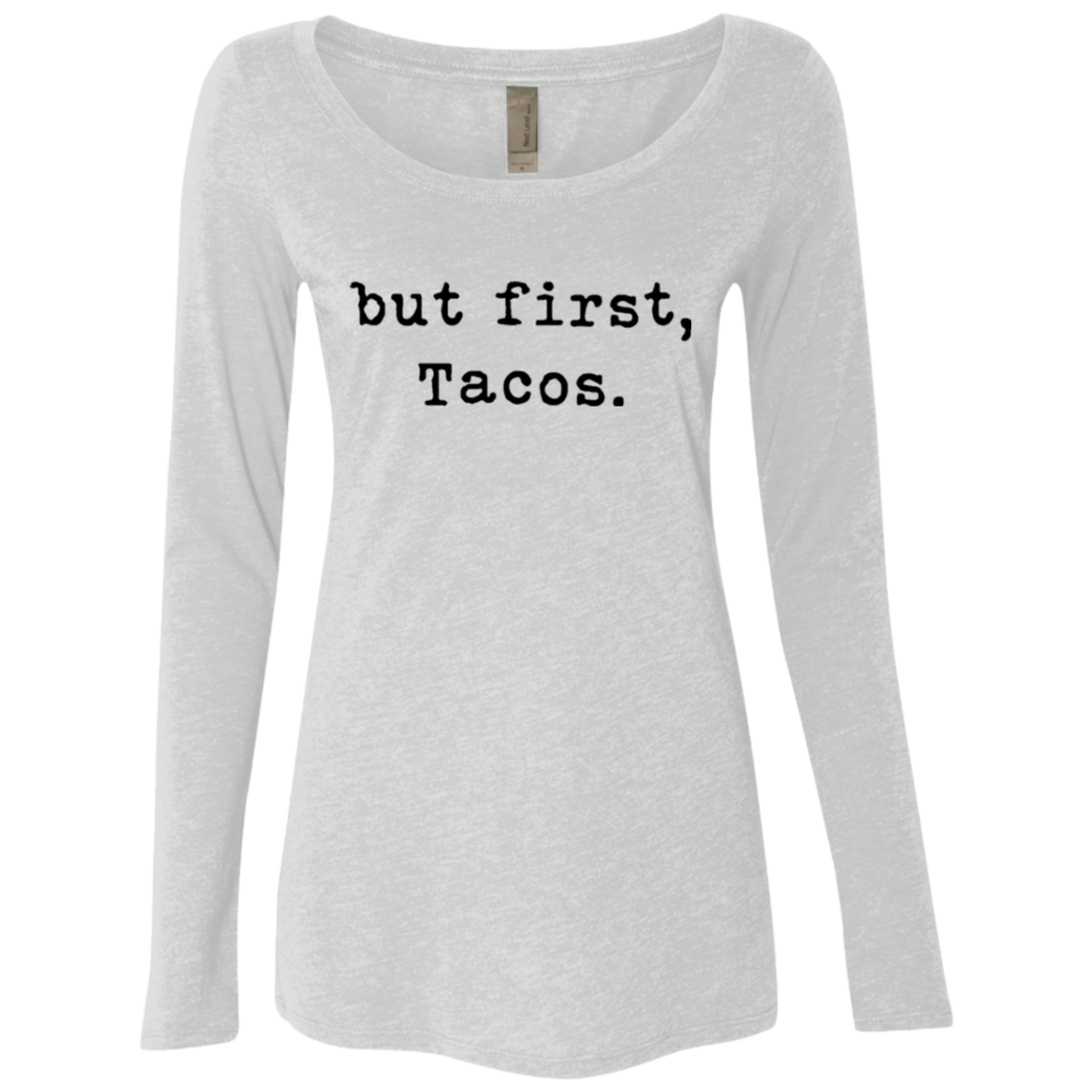 But First Tacos Women's Long Sleeve Tee
