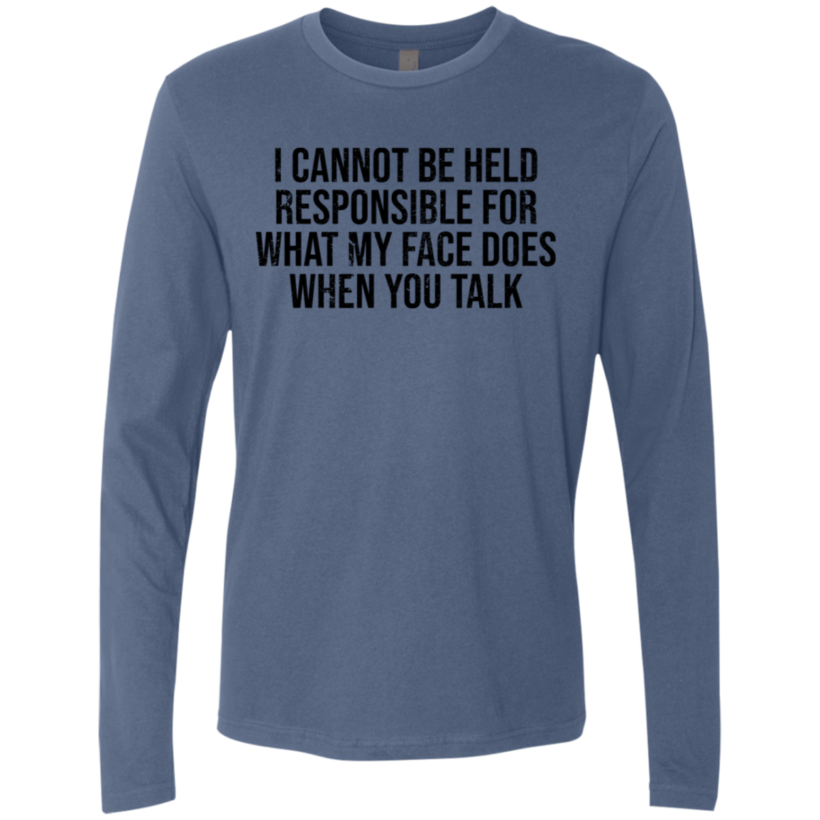 I Cannot Be Hels Responsable For What My Face Does When You Talk Men's Long Sleeve Tee