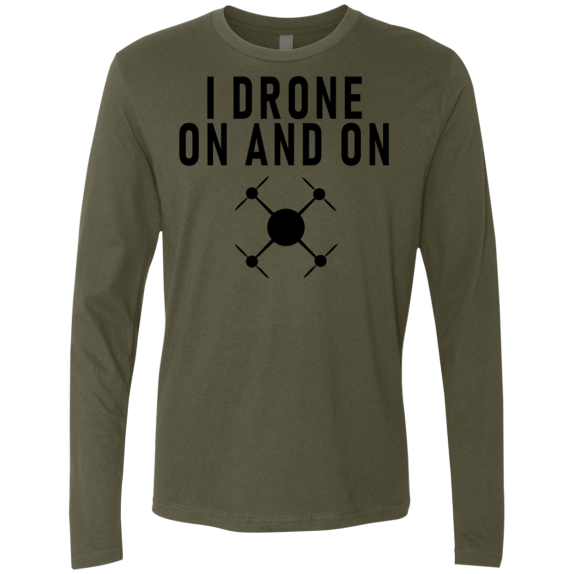 I Drone On And On Men's Long Sleeve Tee