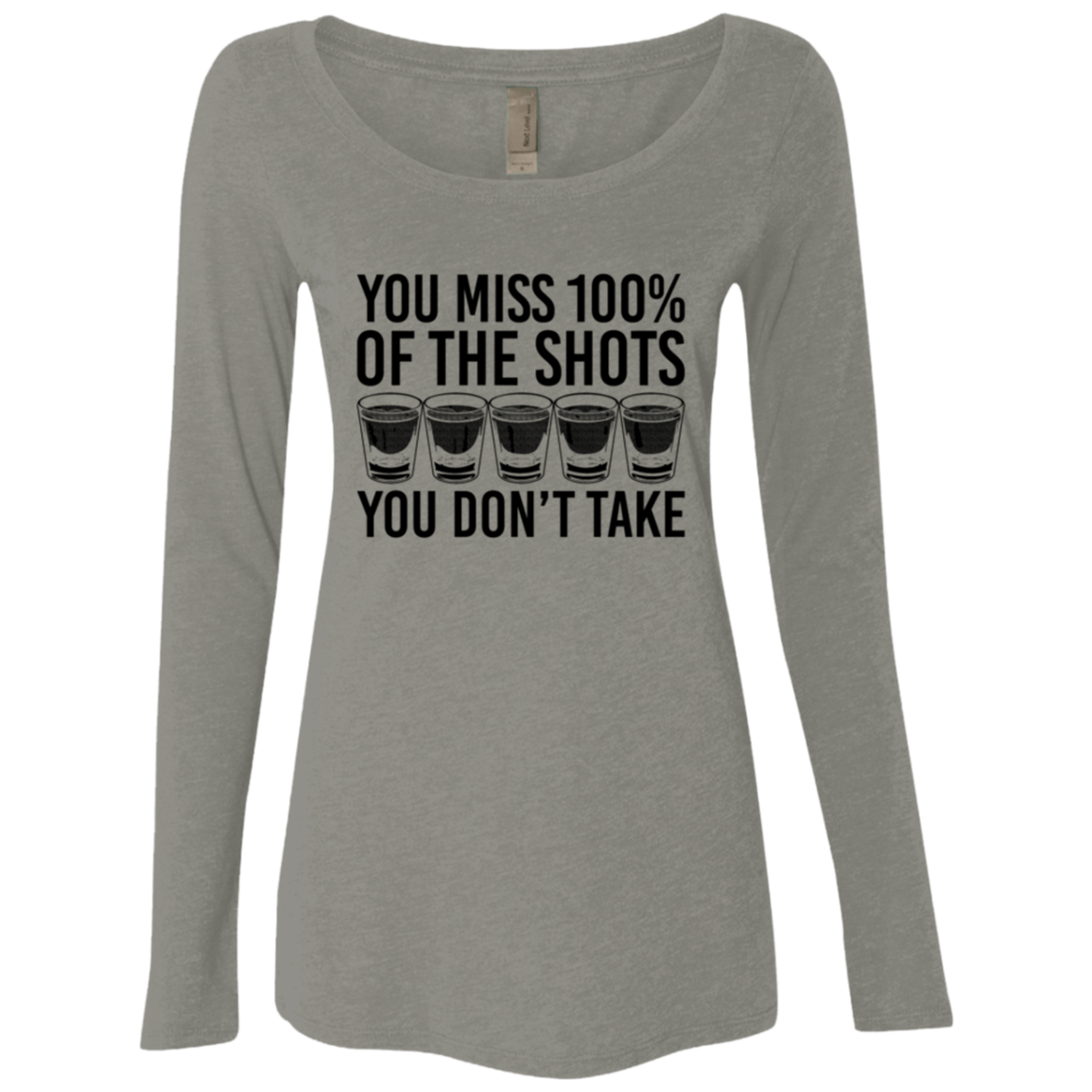 You Miss 100% of the Shots you Don't Take Women's Long Sleeve Tee
