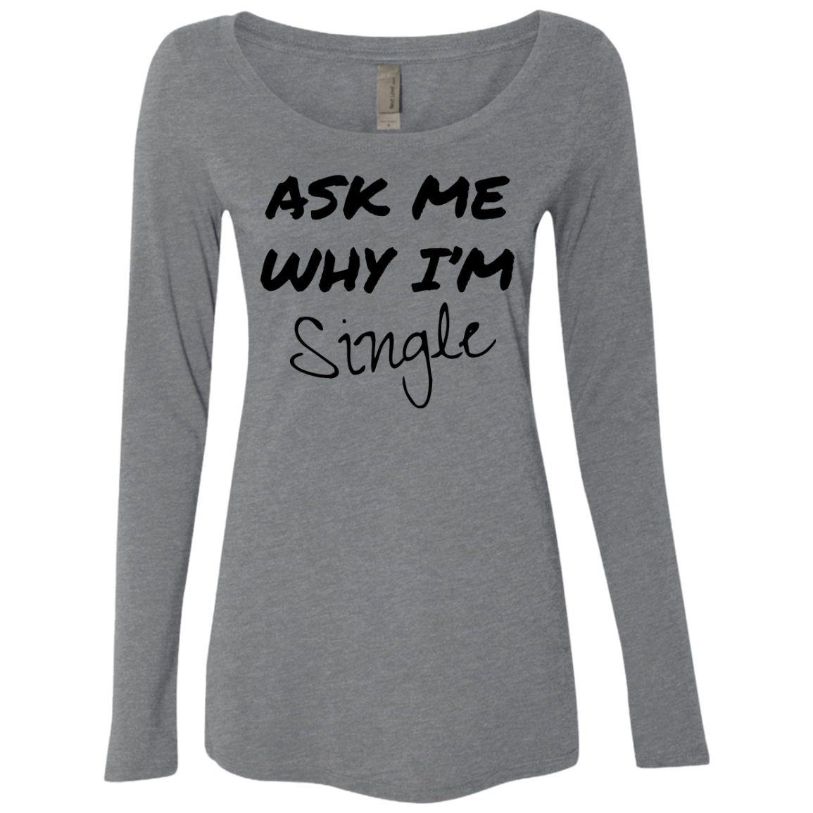 Ask Me Why I'm Single Women's Long Sleeve Tee - Trendy Tees