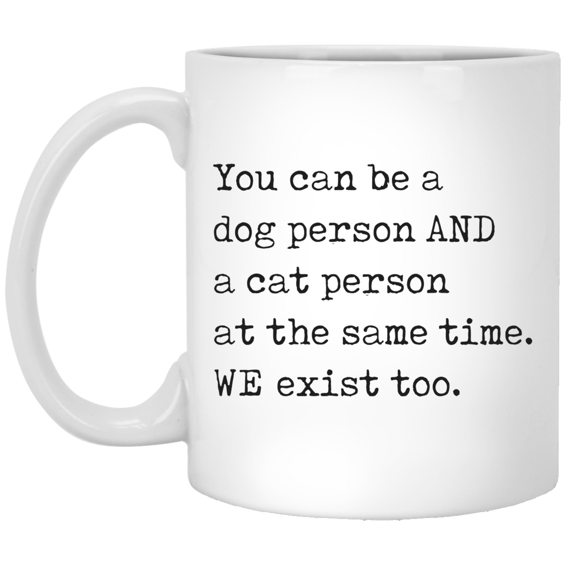 You can be a Dog Person and a Cat Person 11 oz. White Coffee Mug