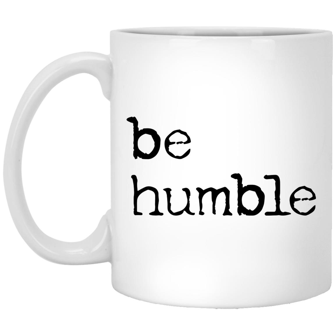 Be Humble 11 oz. White Coffee Mug