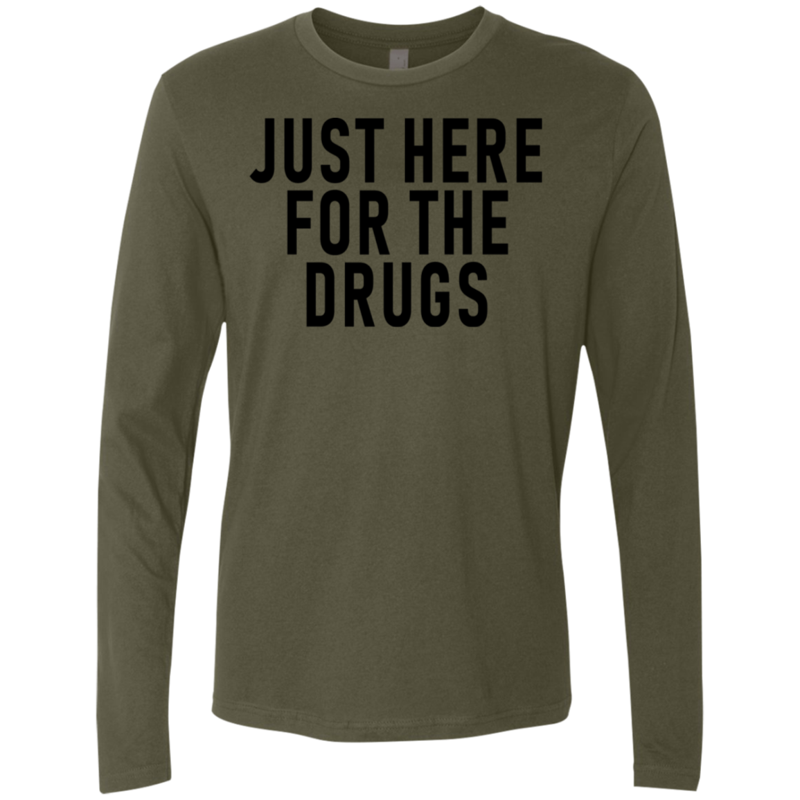 Just Here For The Drugs Men's Long Sleeve Tee