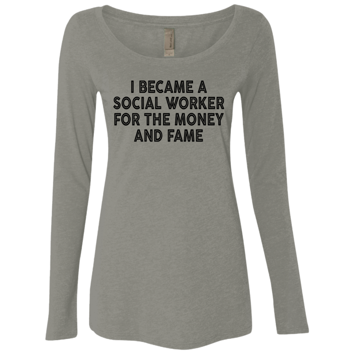 I Became A Social Worker For The Money And Fame Women's Long Sleeve Tee