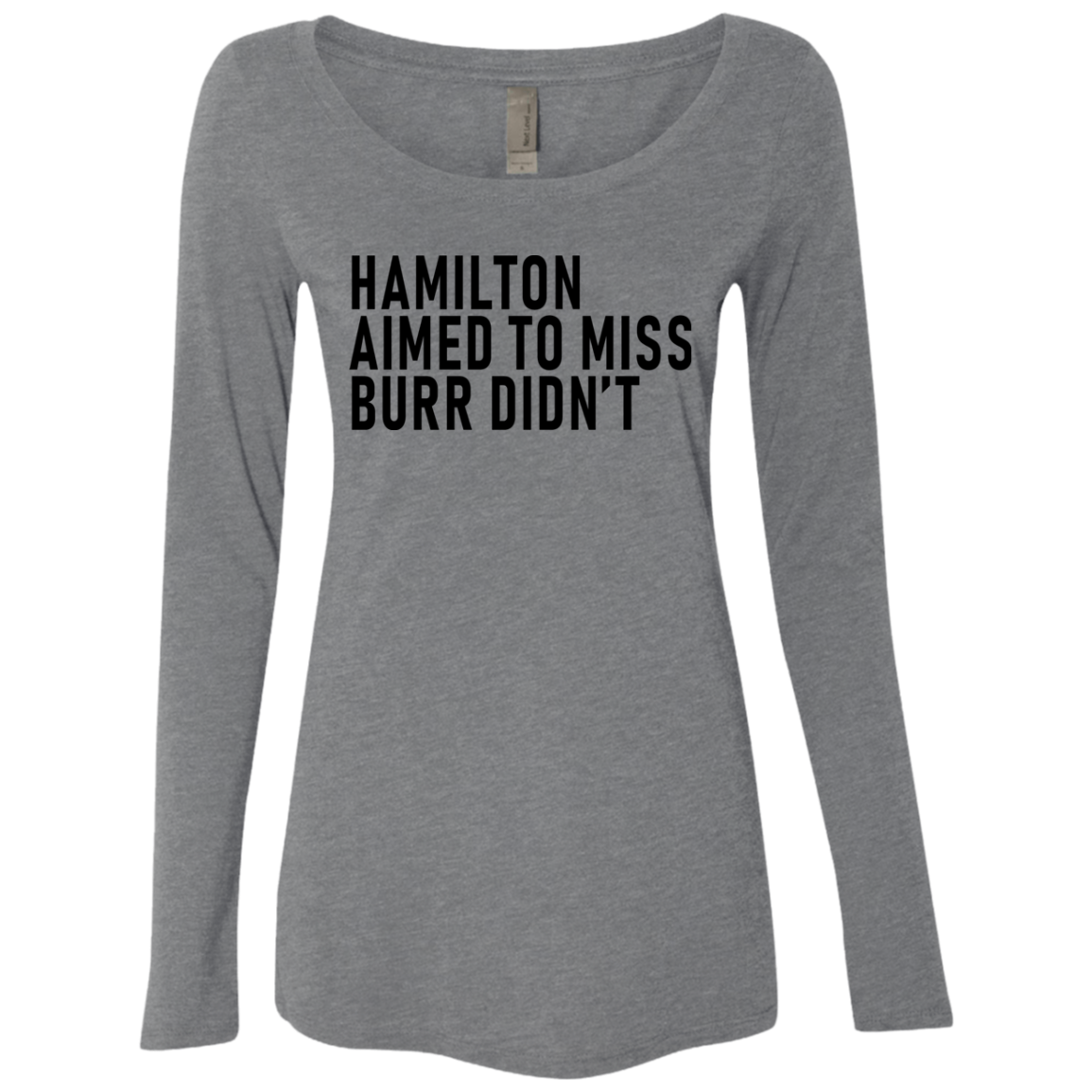 Hamilton Aimed To Miss Burr Didn't Women's Long Sleeve Tee