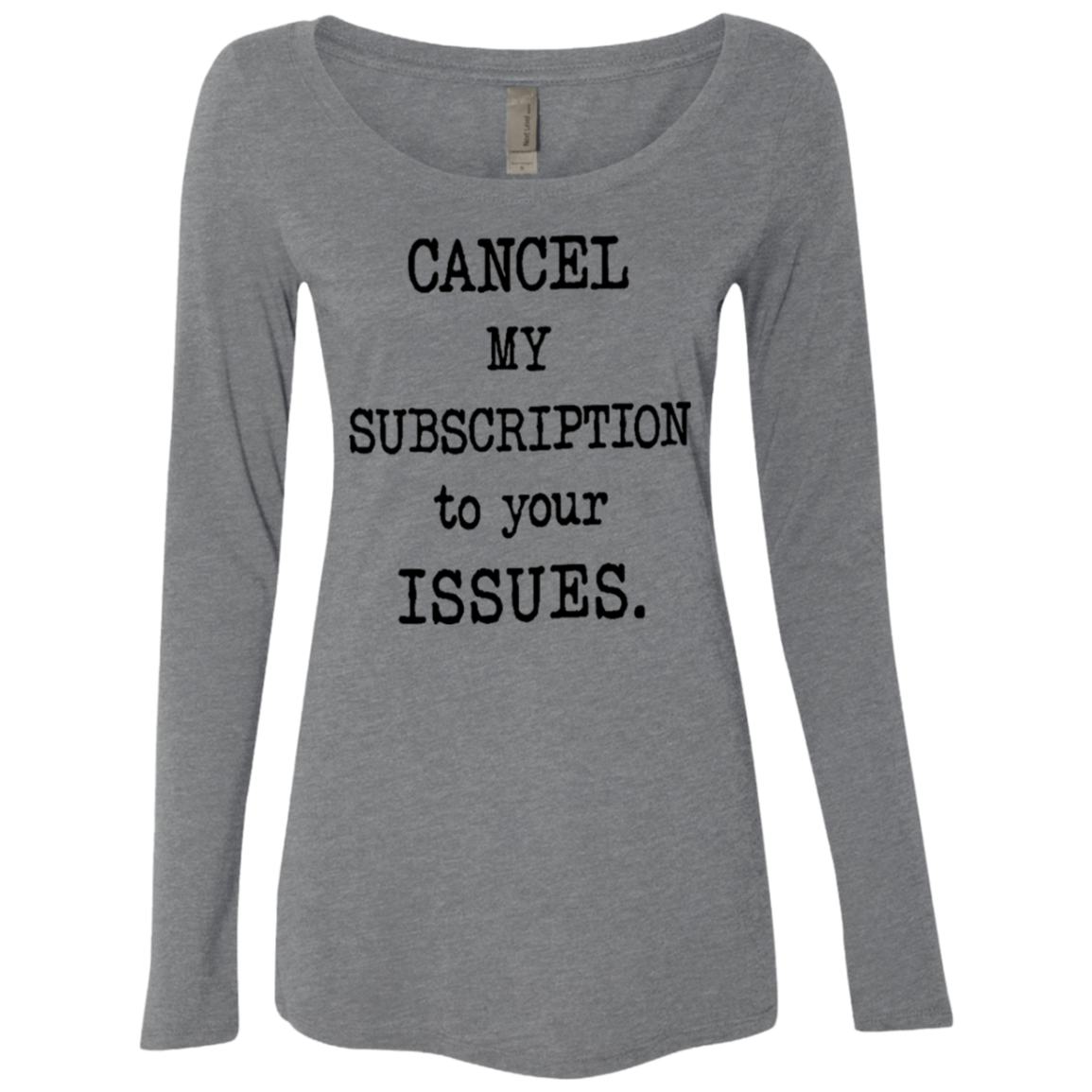 Cancel My Subscription to Your Issues Women's Long Sleeve Tee - Trendy Tees