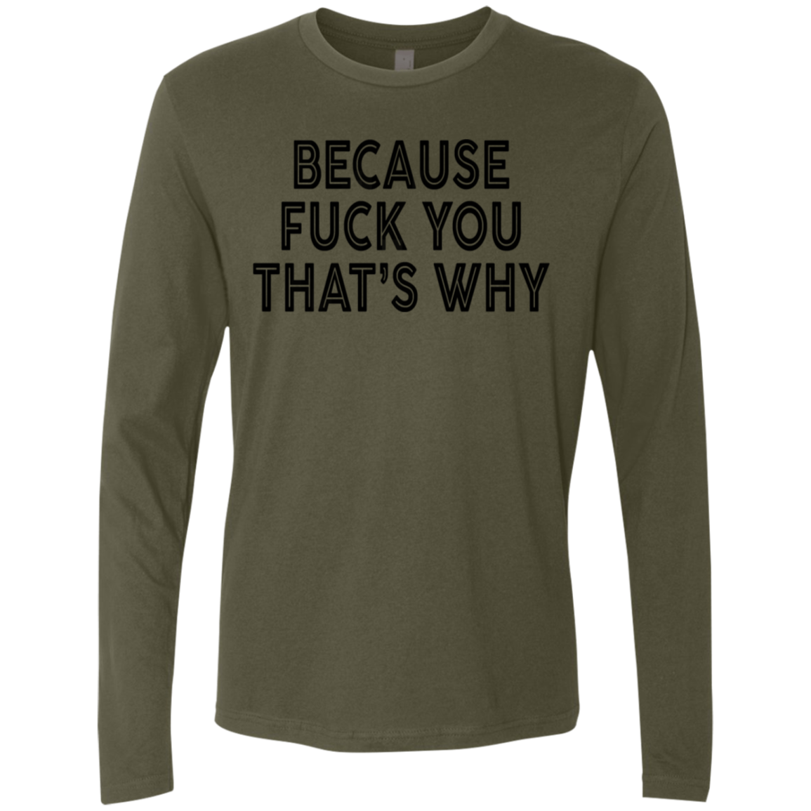 Because Fuck You That's Why Men's Long Sleeve Tee
