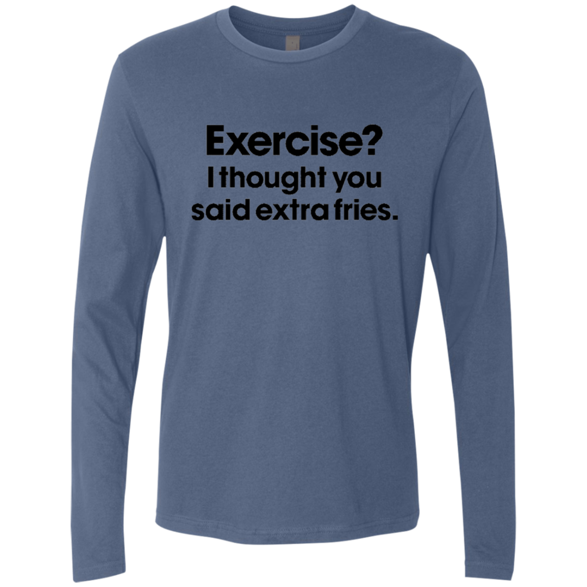 Exercise I Thought You SaidExtra Fries Men's Long Sleeve Tee