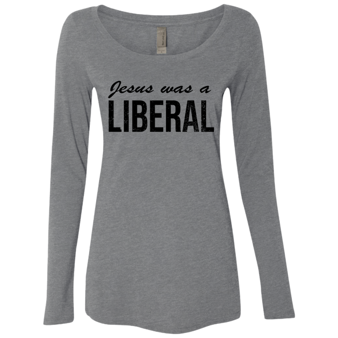Jesus Was A Liberal Women's Long Sleeve Tee