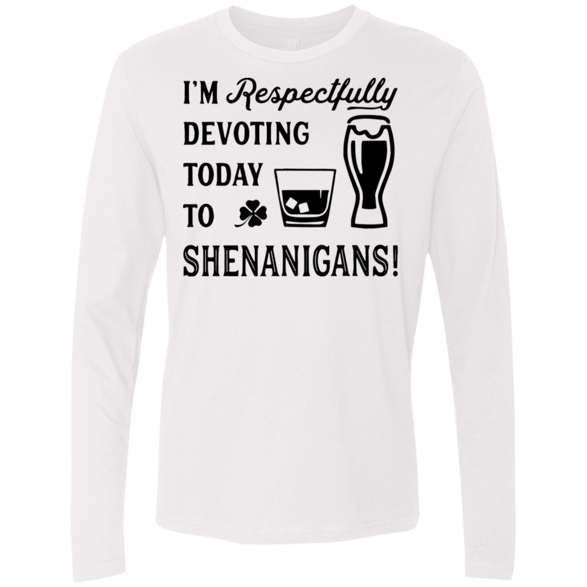 I'm Respectfully Devoting Today To Shenanians Men's Long Sleeve Tee