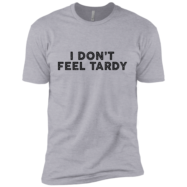 I Don't Feel Tardy Men's Classic Tee