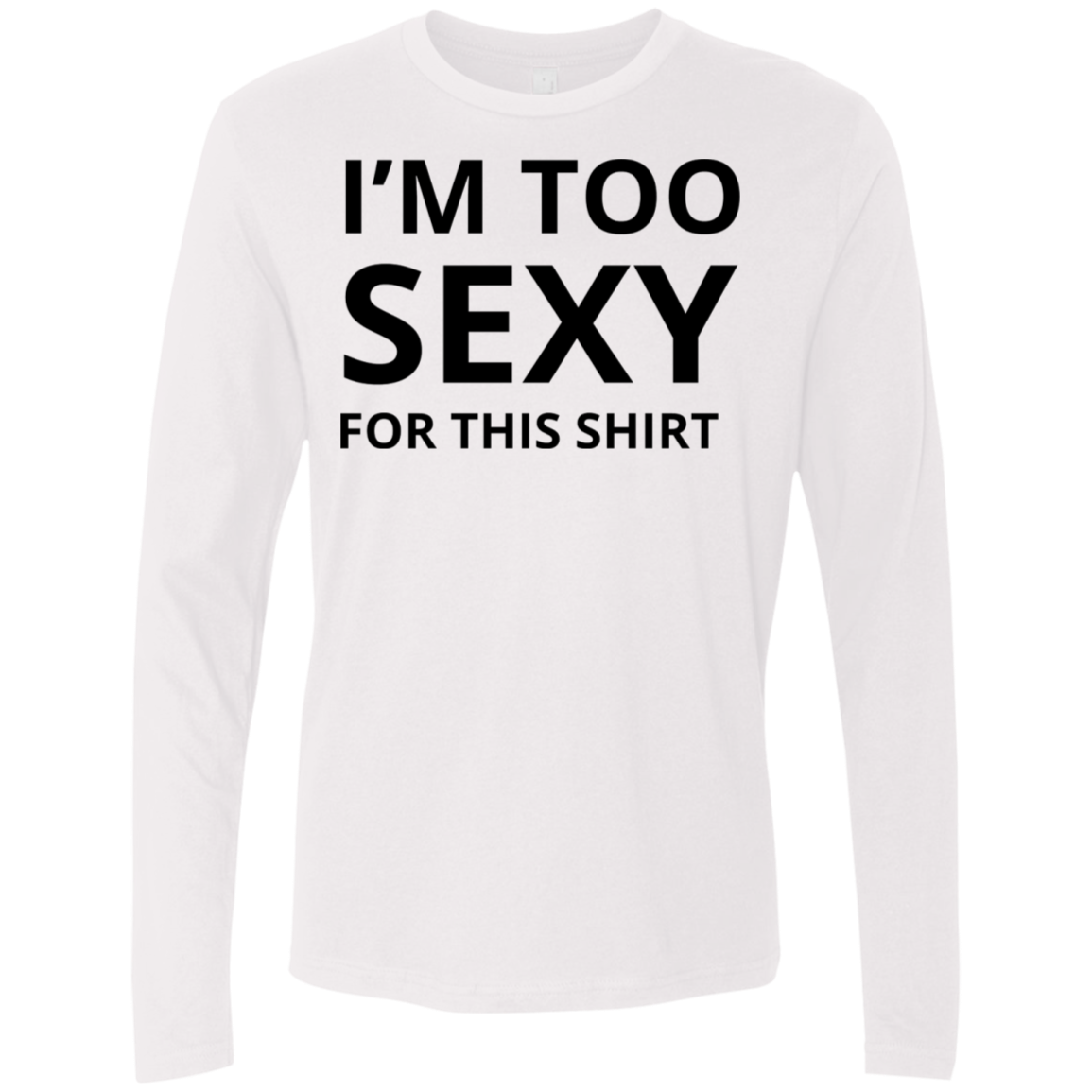 I'm Too Sexy for this Shirt Men's Long Sleeve Tee