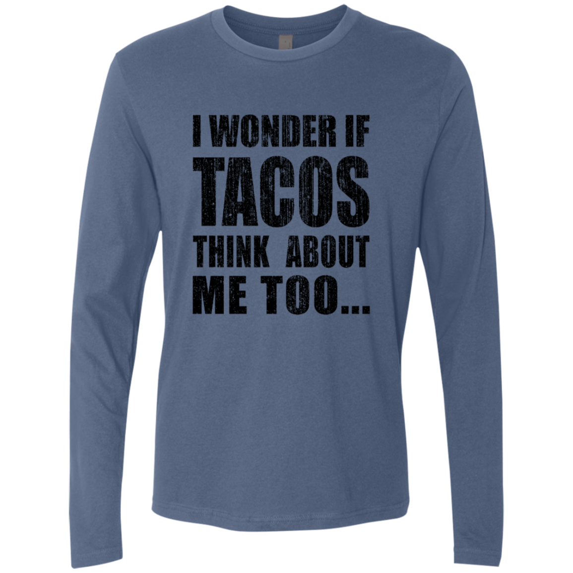 I Wonder If Tacos Think About Me Too Men's Long Sleeve Tee