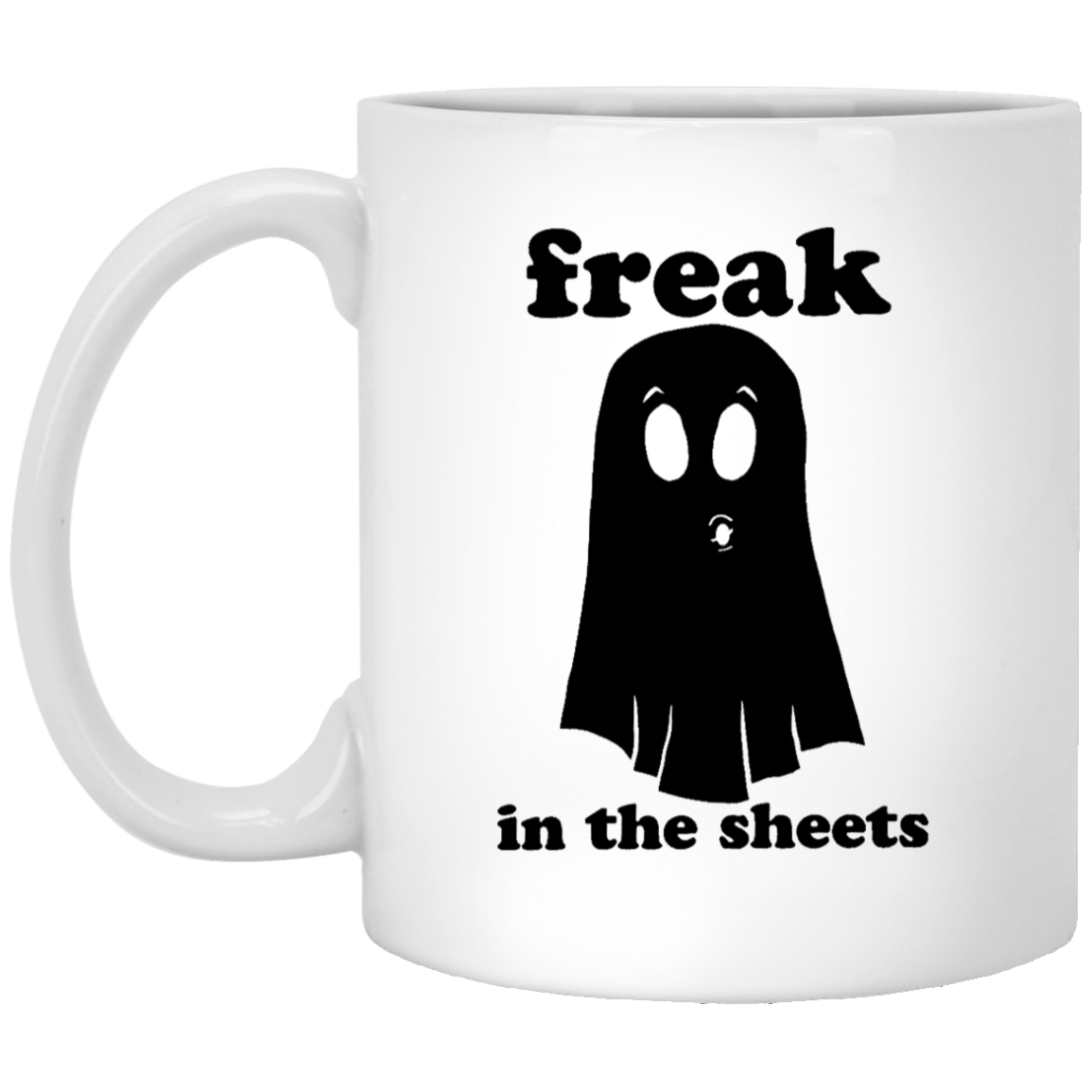 Freak In The Sheets 11 oz. White Coffee Mug