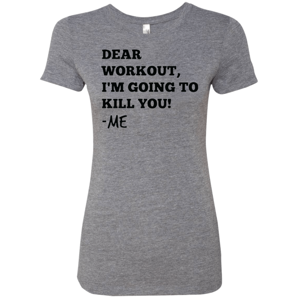 Dear Workout I'm Going to Kill You Women's Classic Tee - Trendy Tees