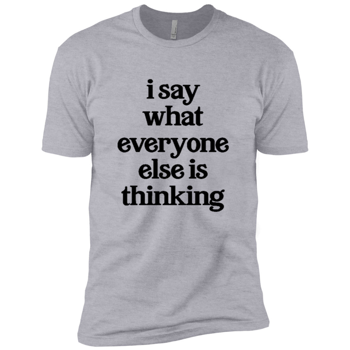 I Say What Everyone Else Is Thinking Men's Classic Tee