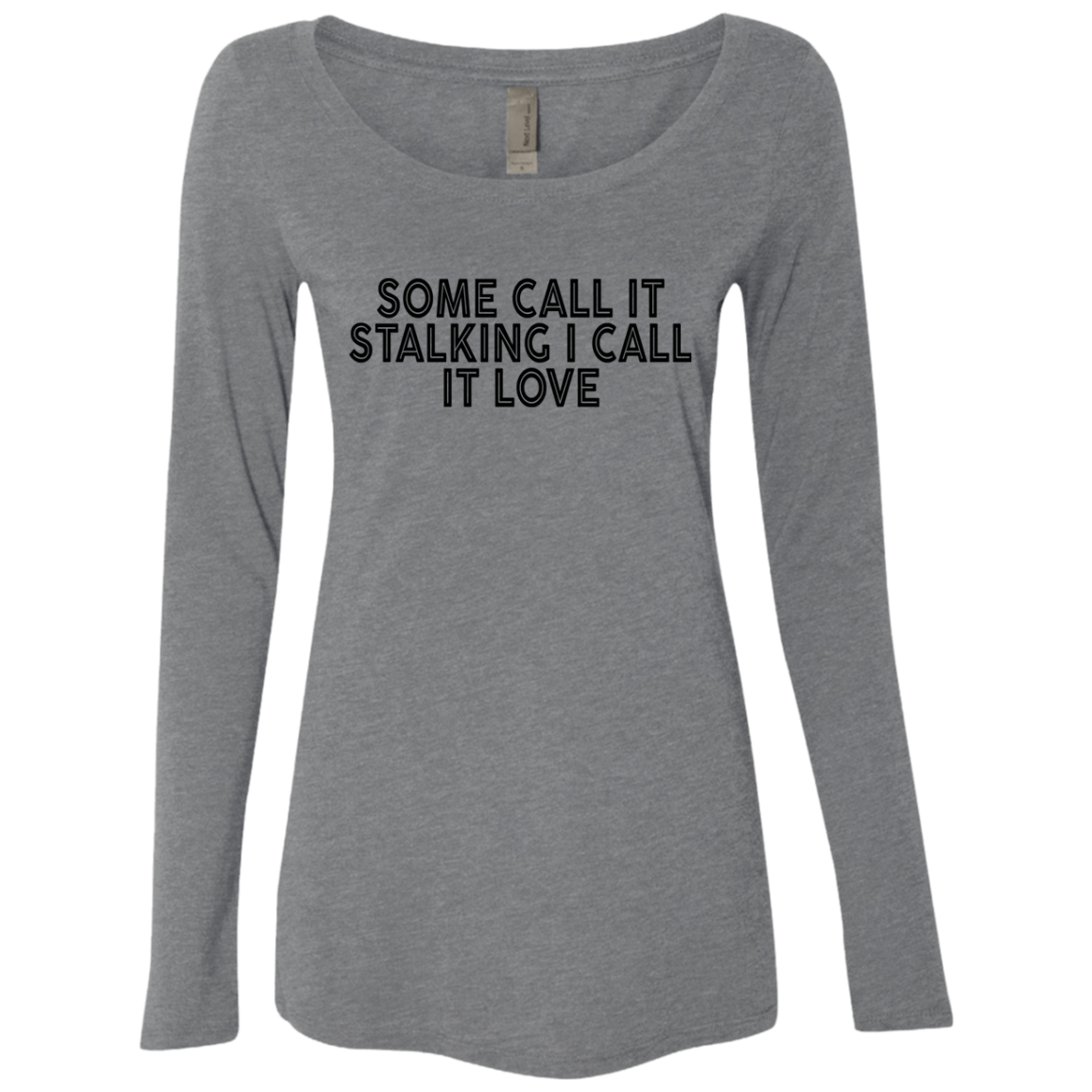 Some Call It Stalking I Call It Love Women's Long Sleeve Tee