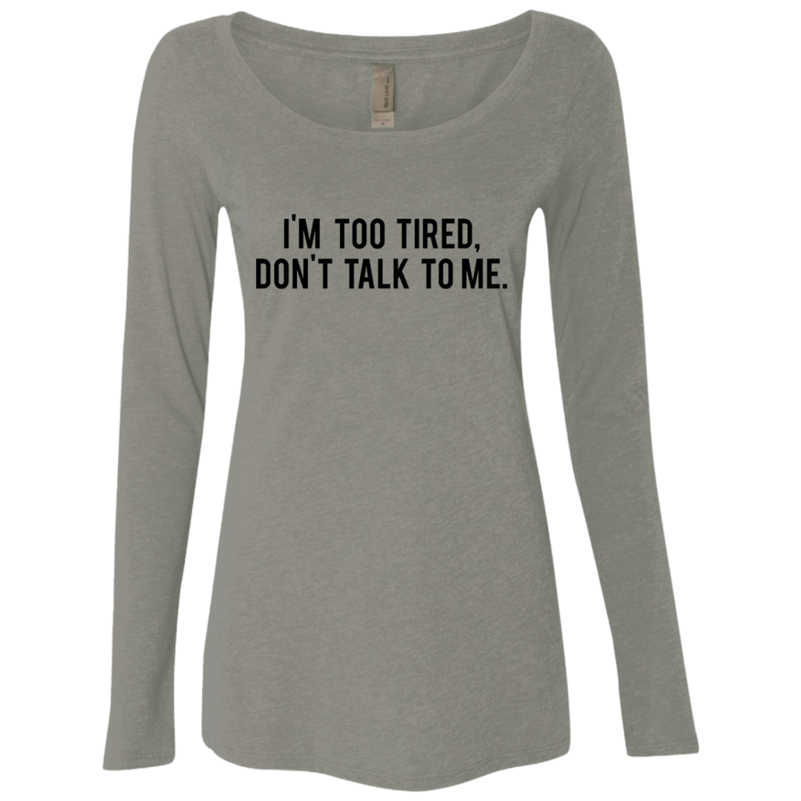 I'm Too Tired Don't Talk To Me Women's Long Sleeve Tee